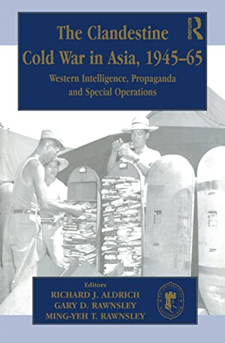 9780714650456: The Clandestine Cold War in Asia, 1945-65: Western Intelligence, Propaganda and Special Operations (Cass Series--Studies in Intelligence)