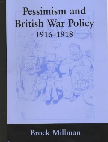 9780714650791: Pessimism and British War Policy, 1916-1918 (British Politics and Society)