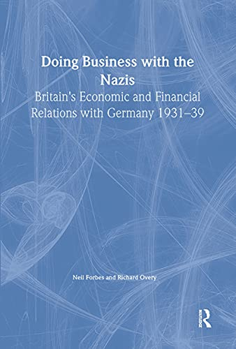 9780714650821: Doing Business with the Nazis: Britain's Economic and Financial Relations with Germany 1931-39