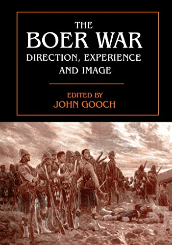The Boer War: Direction, Experience, and Image: Gooch, John (Editor)