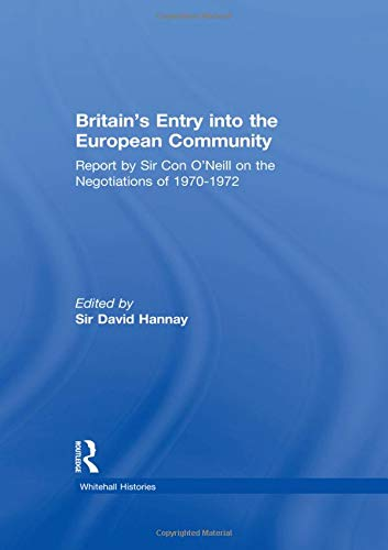 9780714651170: Britain's Entry into the European Community: Report on the Negotiations of 1970 - 1972 by Sir Con O'Neill (Whitehall Histories)