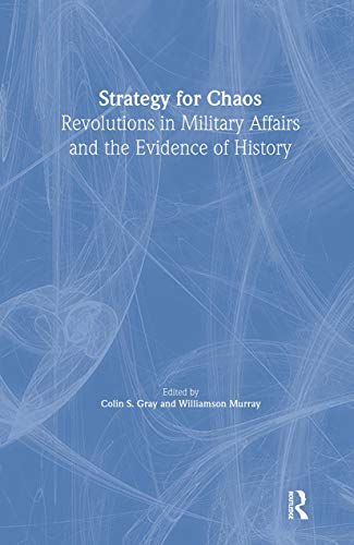 9780714651866: Strategy for Chaos: Revolutions in Military Affairs and the Evidence of History (Strategy and History)