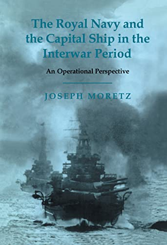 9780714651965: The Royal Navy and the Capital Ship in the Interwar Period: An Operational Perspective (Cass Series: Naval Policy and History)