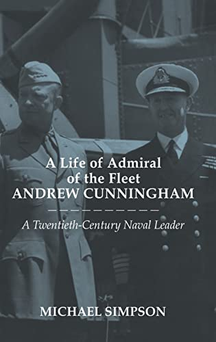 9780714651972: A Life of Admiral of the Fleet Andrew Cunningham: A Twentieth Century Naval Leader (Cass Series: Naval Policy and History)