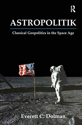 9780714652009: Astropolitik: Classical Geopolitics in the Space Age (Strategy and History)