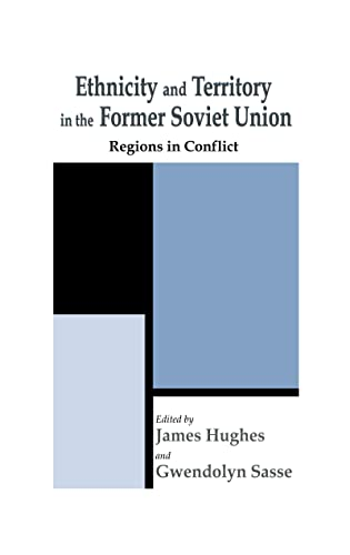 9780714652269: Ethnicity and Territory in the Former Soviet Union: Regions in Conflict (Routledge Studies in Federalism and Decentralization)