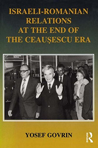 9780714652344: Israeli-Romanian Relations at the End of the Ceausescu Era: As Seen by Israel's Ambassador to Romania 1985-1989 (Israeli History, Politics and Society)