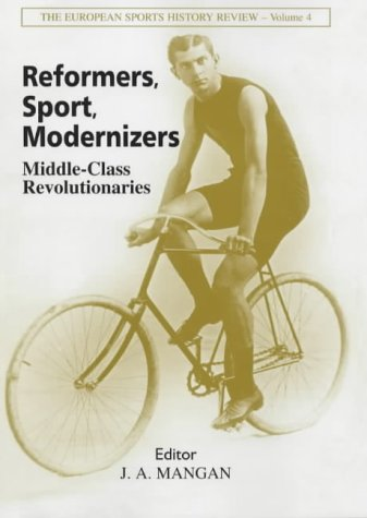 9780714652443: Reformers, Sport, Modernizers: Middle-class Revolutionaries (Sport in the Global Society)