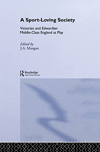 9780714652450: A Sport-Loving Society: Victorian and Edwardian Middle-Class England at Play (Sport in the Global Society)