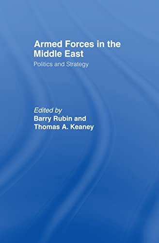 9780714652559: Armed Forces in the Middle East: Politics and Strategy (BESA Studies in International Security)