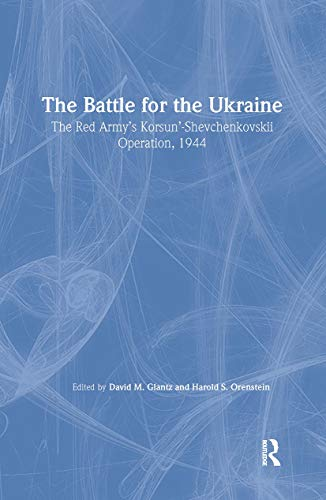 Battle for the Ukraine: The Korsun'-Shevchenkovskii Operation (Soviet (Russian) Study of War): ...