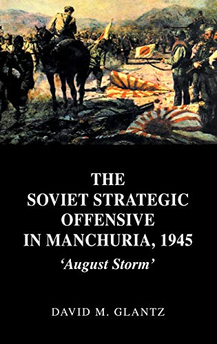9780714652795: The Soviet Strategic Offensive in Manchuria, 1945: 'August Storm' (Soviet (Russian) Study of War) (Vol 1)