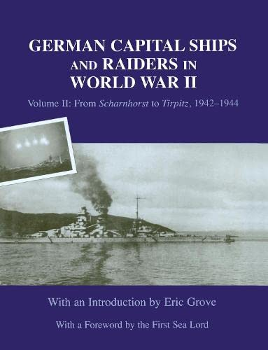 9780714652832: German Capital Ships and Raiders in World War II: Volume II: From Scharnhorst to Tirpitz, 1942-1944: From