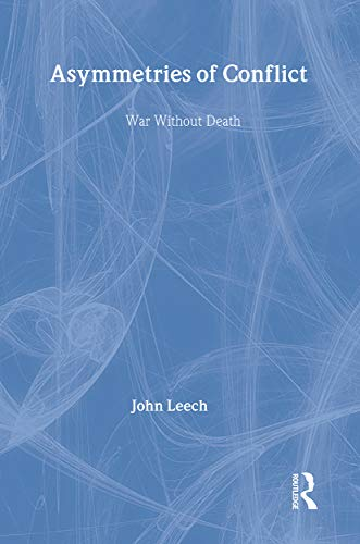 Asymmetries of Conflict War Without Death: Leech, John