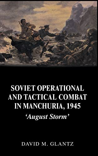 9780714653006: Soviet Operational and Tactical Combat in Manchuria, 1945: 'August Storm' (Soviet (Russian) Study of War)