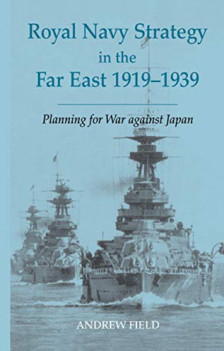 9780714653211: Royal Navy Strategy in the Far East 1919-1939: Planning for War Against Japan (Cass Series: Naval Policy and History)