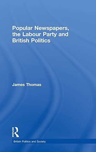 9780714653372: Popular Newspapers, The Labour Party and British Politics (British Politics and Society)