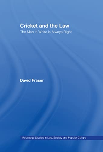 9780714653471: Cricket and the Law: The Man in White is Always Right (Routledge Studies in Law, Society and Popular Culture)