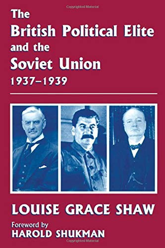 The British Political Elite and the Soviet Union, 1937-1939 (Cass Series--British Foreign and ...