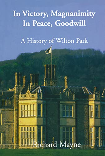 9780714654331: In Victory, Magnanimity, in Peace, Goodwill: A History of Wilton Park (Whitehall Histories)