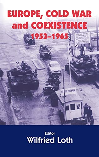 Europe, Cold War And Coexistence, 1955-1965 (Cold War History)