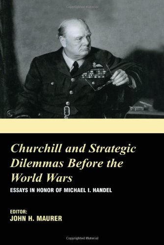 9780714654683: Churchill and the Strategic Dilemmas before the World Wars: Essays in Honor of Michael I. Handel (British Foreign and Colonial Policy)