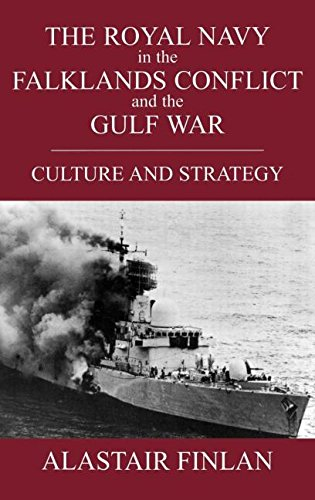The Royal Navy in the Falklands Conflict and the Gulf War: Culture and Strategy (British Politics ...