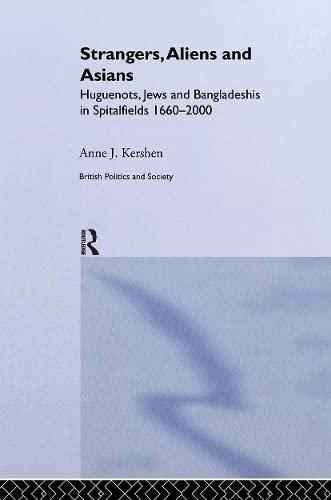 9780714655253: Strangers, Aliens and Asians: Huguenots, Jews and Bangladeshis in Spitalfields 1666-2000 (British Politics and Society)