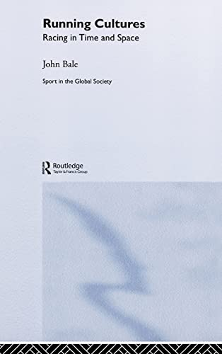 Running Cultures: Racing in Time and Space (Sport in the Global Society): John Bale