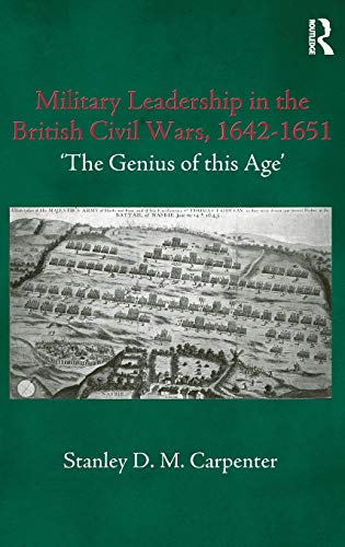 """Military Leadership in the British Civil Wars, 1642-1651, """"The Genius of This Age"""": ..."""