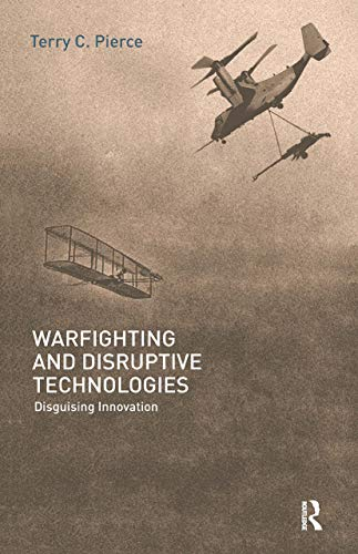 9780714655475: Warfighting and Disruptive Technologies: Disguising Innovation (Strategy and History)