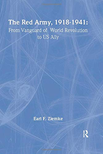 9780714655512: The Red Army, 1918-1941: From Vanguard of World Revolution to America's Ally