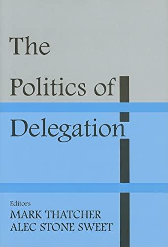 9780714655611: The Politics of Delegation