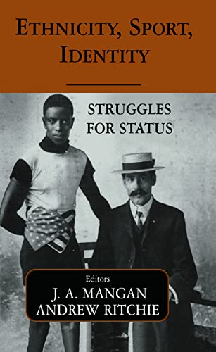 Ethnicity, Sport, Identity: Struggles for Status (Sport in the Global Society): Routledge