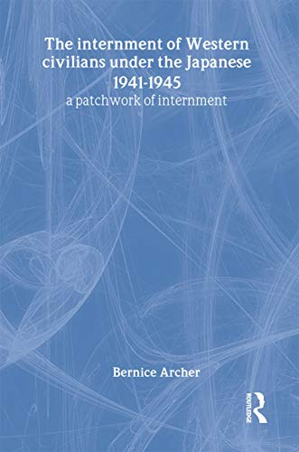 9780714655925: The Internment of Western Civilians under the Japanese 1941-1945: A patchwork of internment (Routledge Studies in the Modern History of Asia)