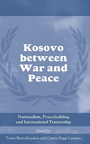 9780714655987: Kosovo between War and Peace: Nationalism, Peacebuilding and International Trusteeship (Cass Series on Peacekeeping)