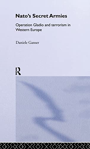 9780714656076: Nato's Secret Armies: Operation Gladio and Terrorism in Western Europe (Contemporary Security Studies)