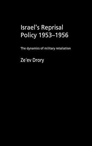 9780714656328: Israel's Reprisal Policy, 1953-1956: The Dynamics of Military Retaliation (Cass Military Studies)