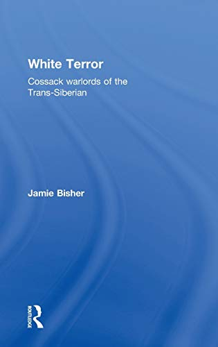 9780714656908: White Terror: Cossack Warlords of the Trans-Siberian (Cass Military Studies)