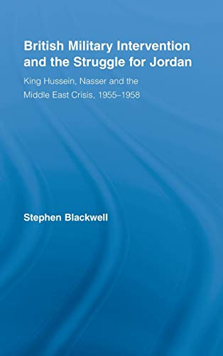 9780714656991: British Military Intervention and the Struggle for Jordan: King Hussein, Nasser and the Middle East Crisis, 1955-1958