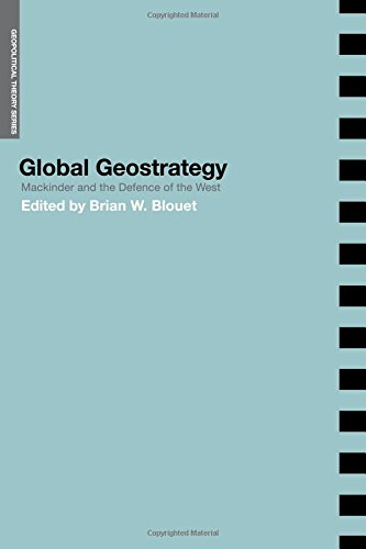 9780714657004: Global Geostrategy: Mackinder and the Defence of the West: The Geopgraphical Pivot of History (Geopolitical Theory)