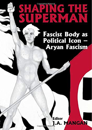 9780714680132: Shaping the Superman: Fascist Body as Political Icon – Aryan Fascism (Sport in the Global Society)