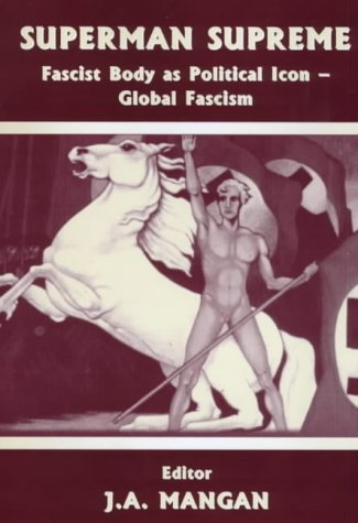 9780714680149: Superman Supreme: Fascist Body as Political Icon - Global Fascism (Sport in the Global Society)