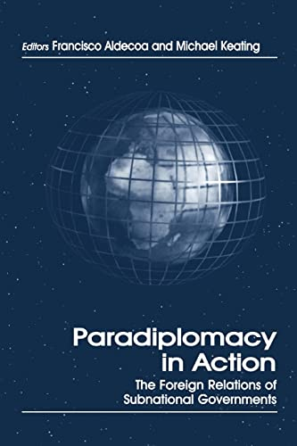 9780714680187: Paradiplomacy in Action: The Foreign Relations of Subnational Governments (Routledge Studies in Federalism and Decentralization)