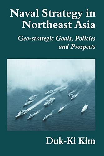 9780714680279: Naval Strategy in Northeast Asia: Geo-strategic Goals, Policies and Prospects (Cass Series: Naval Policy and History)