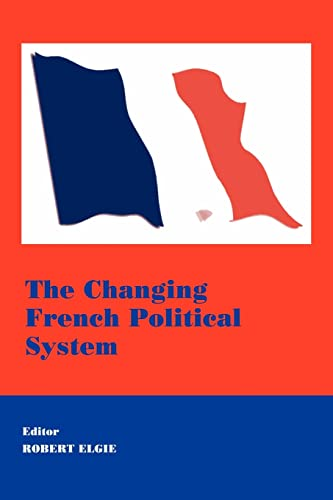 The Changing French Political System: Elgie, Robert (edited by)