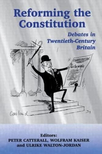 Reforming the Constitution: Debates in Twentieth-Century Britain