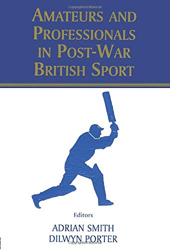 9780714681276: Amateurs and Professionals in Post-War British Sport (British Politics and Society)