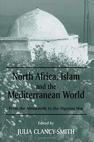 9780714681849: North Africa, Islam and the Mediterranean World: From the Almoravids to the Algerian War (History and Society in the Islamic World)