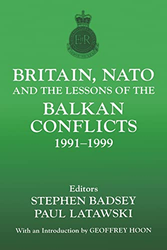 9780714681924: Britain, NATO and the Lessons of the Balkan Conflicts, 1991 -1999 (The Sandhurst Conference Series)
